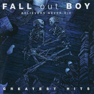Fall Out Boy - Believers Never Die: Greatest Hits (2009)