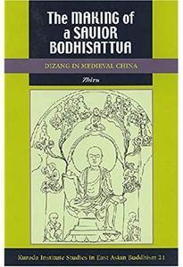 The Making of a Savior Bodhisattva: Dizang in Medieval China