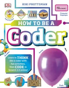 How to Be a Coder: Learn to Think like a Coder with Fun Activities, then Code in Scratch 3.0 Online!