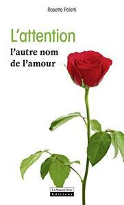 """Rosette Poletti, """"L'attention, l'autre nom de l'amour: Comment apprendre et développer son attention"""""""