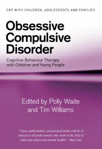 Obsessive Compulsive Disorder Cognitive Behaviour Therapy with Children and Young People