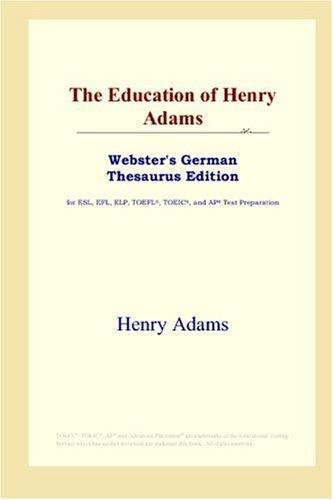 The Education of Henry Adams (Webster's German Thesaurus Edition)