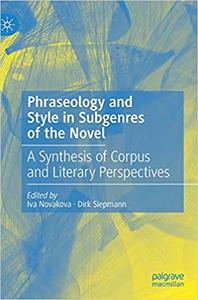 Phraseology and Style in Subgenres of the Novel: A Synthesis of Corpus and Literary Perspectives