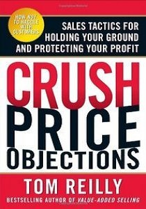 Crush Price Objections: Sales Tactics for Holding Your Ground and Protecting Your Profit (repost)