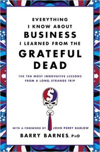 Everything I Know About Business I Learned from the Grateful Dead: The Ten Most Innovative Lessons from a Long (repost)