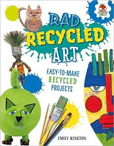 Rad Recycled Art (Wild Art Projects)