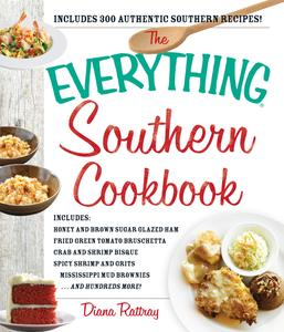 The Everything Southern Cookbook: Includes Honey and Brown Sugar Glazed Ham, Fried Green Tomato Bruschetta...