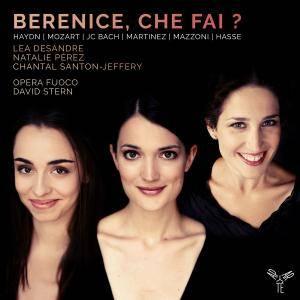 Lea Desandre, Nathalie Pérez, Chantal Santon Jeffery, Opera Fuoco and David Stern - Berenice, che fai? (2017)