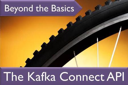 Kafka Beyond the Basics Series: The Kafka Connect API