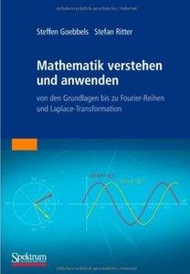 Mathematik verstehen und anwenden - von den Grundlagen bis zu Fourier-Reihen und Laplace-Transformation (repost)