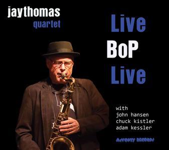 Jay Thomas Quartet - Live Bop Live (feat. John Hansen, Chuck Kistler & Adam Kessler) (2018)