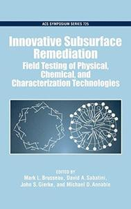 Innovative Subsurface Remediation. Field Testing of Physical, Chemical, and Characterization Technologies