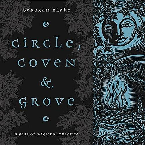 Circle, Coven & Grove: A Year of Magickal Practice