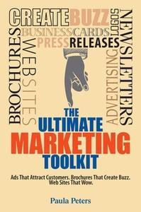 «The Ultimate Marketing Toolkit: Ads That Attract Customers. Blogs That Create Buzz. Web Sites That Wow.» by Paula Peter