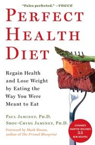 «Perfect Health Diet: Regain Health and Lose Weight by Eating the Way You Were Meant to Eat» by Paul Jaminet,Shou-Ching