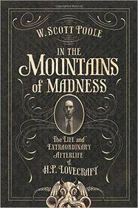 In the Mountains of Madness: The Life and Extraordinary Afterlife of H.P. Lovecraft (repost)