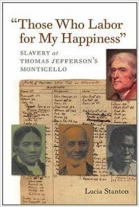 """""""Those Who Labor for My Happiness"""": Slavery at Thomas Jefferson's Monticello"""