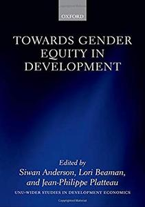 Towards Gender Equity in Development (WIDER Studies in Development Economics) by Siwan Anderson, Lori Beaman, et al.