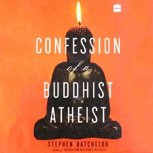 Confession of a Buddhist Atheist [Audiobook]