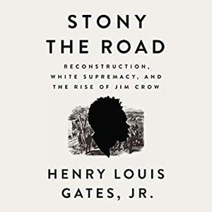 Stony the Road: Reconstruction, White Supremacy, and the Rise of Jim Crow [Audiobook]