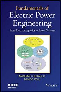 Fundamentals of Electric Power Engineering: From Electromagnetics to Power Systems (Repost)