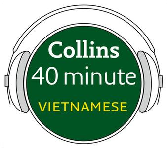 «Vietnamese in 40 Minutes - Learn to speak Vietnamese in minutes with Collins» by Collins