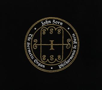 John Zorn - The Hermetic Organ, Vol. 5 - Philharmonie de Paris (2017) {TZ 8357}
