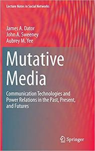 Mutative Media Communication Technologies and Power Relations in the Past, Present, and Futures