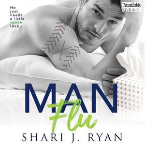 «Man Flu» by Shari J. Ryan