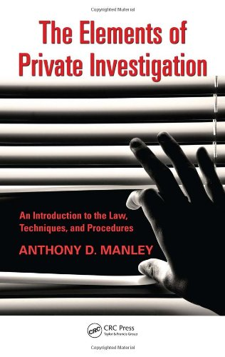 The Elements of Private Investigation: An Introduction to the Law, Techniques, and Procedures