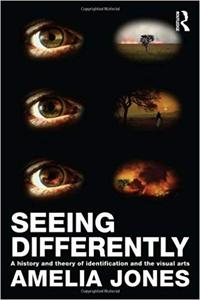 Seeing Differently: A History and Theory of Identification and the Visual Arts