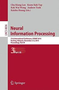 Neural Information Processing: 21st International Conference, ICONIP 2014, Kuching, Malaysia, November 3-6, 2014. Proceedings,