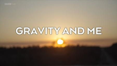 BBC - Gravity and Me: The Force that Shapes Our Lives (2017)