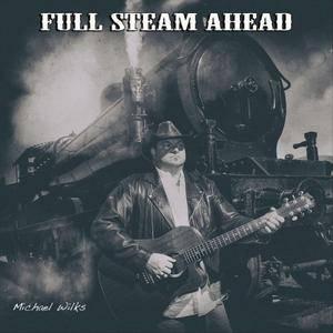 Michael Wilks - Full Steam Ahead (2018)
