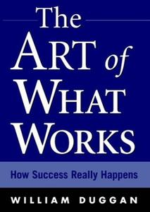 The Art of What Works: How Success Really Happens