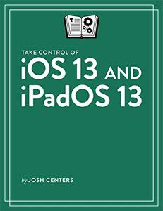 Take Control of iOS 13 and iPadOS 13