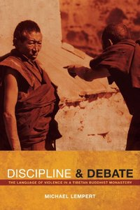 Discipline and Debate: The Language of Violence in a Tibetan Buddhist Monastery
