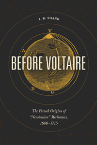 "Before Voltaire : The French Origins of ""Newtonian"" Mechanics, 1680-1715"