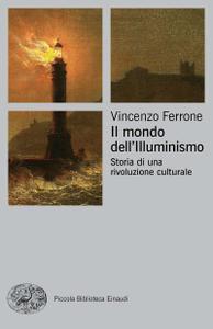 Vincenzo Ferrone - Il mondo dell'Illuminismo. Storia di una rivoluzione culturale