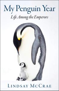 My Penguin Year: Life Among the Emperors
