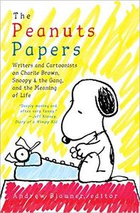 he Peanuts Papers: Writers and Cartoonists on Charlie Brown, Snoopy & the Gang, and the Meaning of Life