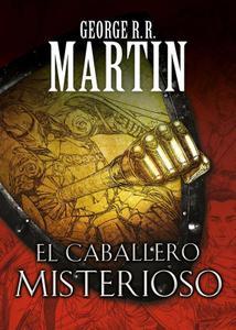 El Caballero Misterioso (The Mistery Knight), George R.R. Martin