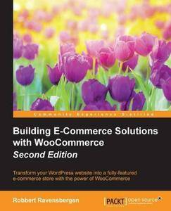 Building E-Commerce Solutions with WooCommerce (2nd Revised edition)