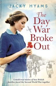 The Day War Broke Out: Untold true stories of how British families faced the Second World War together