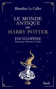 """Blandine Le Callet, """"Le monde antique de Harry Potter: Encyclopédie illustrée par Valentine Le Callet"""""""