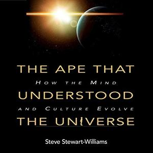 The Ape That Understood the Universe: How the Mind and Culture Evolve [Audiobook]