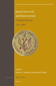 Jesuit Survival and Restoration: A Global History, 1773-1900 (repost)