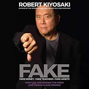 FAKE: Fake Money, Fake Teachers, Fake Assets: How Lies Are Making the Poor and Middle Class Poorer [Audiobook]