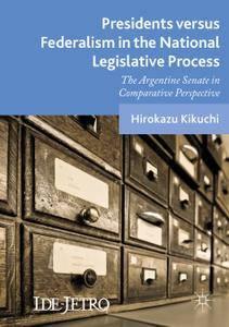 Presidents versus Federalism in the National Legislative Process: The Argentine Senate in Comparative Perspective (Repost)