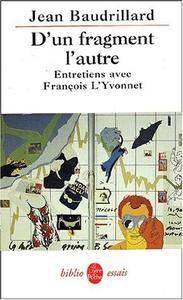 """Jean Baudrillard, François L'Yvonnet, """"D'un fragment l'autre : Entretiens avec François L'Yvonnet"""""""